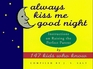 Always Kiss Me Good Night : Instructions on Raising the Perfect Parent by 147 Kids Who Know