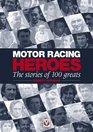 Motor Racing Heroes The Stories of 100 Greats