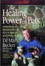 The Healing Power of Pets Harnessing the Ability of Pets to Make and Keep People Happy and Healthy