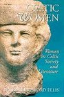 Celtic Women Women in Celtic Society and Literature