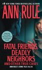 Fatal Friends Deadly Neighbors And Other True Cases