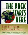 The Buck Starts Here Profit-Based Sales  Marketing Made Easy
