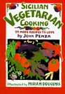 Sicilian Vegetarian Cooking: 99 More Recipes to Love