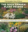 The Rock Garden Plant Primer Easy Small Plants for Containers Patios and the Open Garden