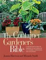 The Container Gardener's Bible A Step-by-Step Guide to Growing in All Kinds of Containers Conditions and Locations