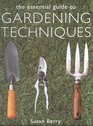 The Essential Guide to Gardening Techniques