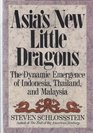 Asia's New Little Dragons The Dynamic Emergence of Indonesia Thailand and Malaysia