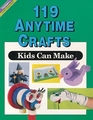 One Hundred Nineteen Any Time Crafts Kids Can Make