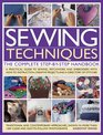 Sewing Techniques The Complete Step-by-Step Handbook A practical guide to sewing patchwork and embroidery with how-to instruction creative projects and a directory of stitches