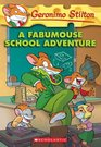 A Fabumouse School Adventure (Geronimo Stilton, Bk 38)