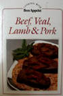Beef, Veal, Lamb and Pork (Cooking with Bon Appetit)