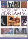 Interpreting Dreams A History of Dream Analysis An Exploration into the Nature Analysis and Significance of Dreaming