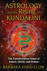 Astrology and the Rising of Kundalini The Transformative Power of Saturn Chiron and Uranus