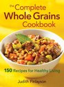 The Complete Whole Grains Cookbook 150 Recipes for Healthy Living