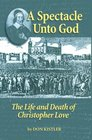 A Spectacle Unto God The Life and Death of Christopher Love
