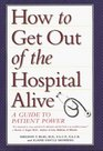 How to Get Out of the Hospital Alive A Guide to Patient Power