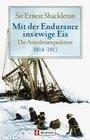 Mit der Endurance ins ewige Eis Die Antarktisexpedition 1914 - 1917