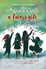 A Fairy's Gift (Disney: The Never Girls) (Disney Chapters)