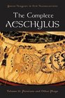 The Complete Aeschylus Volume II Persians and Other Plays