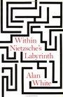 Within Nietzsche's Labyrinth