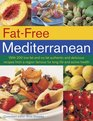 Fat-Free Mediterranean With 200 low-fat and no-fat authentic and delicious recipes from a region famous for long life and active health