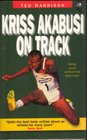 Kriss Akabusi on Track The Extraordinary Story of a Great Athlete