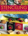 Stencilling Furniture Home Accessories  Soft Furnishings Decorate Your Home Using Stylish Stencil Designs Over 40 Practical Projects 400 Step-By-Step  Instructions For All The Basic Techniques