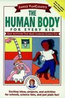 Janice VanCleave's The Human Body for Every Kid : Easy Activities that Make Learning Science Fun (Science for Every Kid Series)