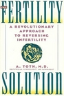 The Fertility Solution A Revolutionary Approach to Reversing Infertility
