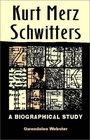 Kurt Merz Schwitters : A Biographical Study