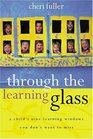 Through the Learning Glass : A Child's Nine Learning Windows You Don't Want to Miss