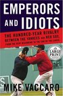 Emperors and Idiots The Hundred Year Rivalry Between the Yankees and Red Sox f