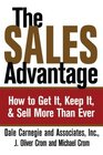 The Sales Advantage How to Get It Keep It and Sell More Than Ever