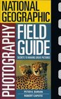 National Geographic Photography Field Guide: Secrets to Making Great Pictures