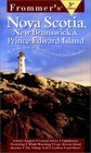 Frommer's Nova Scotia New Brunswick  Prince Edward Island with Newfoundland  Labrador