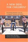 A New Deal for Children Re-forming Education and Care in England Scotland and Sweden