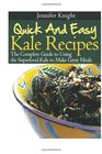 Quick And Easy Kale Recipes The Complete Guide to Using the Superfood Kale to Make Great Meals