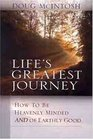 Lifes Greatest Journey: How to be heavenly minded and of earthly good