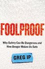 Foolproof Why Safety Can Be Dangerous and How Danger Makes Us Safe