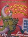 How Do Dinosaurs Say Merry Christmas