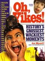 Oh Yikes History's Grossest Wackiest Moments