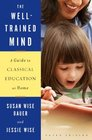 The Well-Trained Mind: A Guide to Classical Education at Home (3rd Edition)