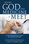 Where God and Medicine Meet A Conversation Between a Doctor and a Spiritual Messenger