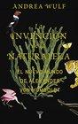 La invencin de la naturaleza El mundo nuevo de Alexander von Humboldt / The Invention of Nature Alexander von Humboldt's New World
