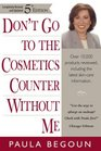Don't Go to the Cosmetics Counter Without Me A Unique Guide to over 30000 Products Plus the Latest Skin-Care Research