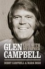 Burning Bridges Life with My Father Glen Campbell
