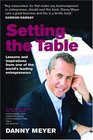 Setting the Table Lessons and inspirations from one of the world's leading entrepreneurs Lessons and Inspirations from One of the World's Leading Entrepreneurs