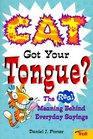 Cat Got Your Tongue The Real Meaning Behind Everyday Sayings