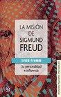 La misin de Sigmund Freud  su personalidad e influencia