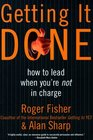 Getting It Done How to Lead When You're Not in Charge
